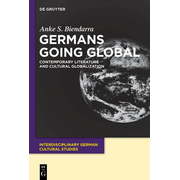 Germans Going Global - Contemporary Literature and Cultural Globalization