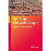 Contesting Ethnoarchaeologies - Traditions, Theories, Prospects