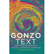 Gonzo Text - Disentangling Meaning in Hunter S. Thompson's Journalism
