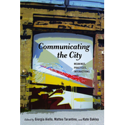 Communicating the City - Meanings, Practices, Interactions