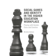 Social Games and Identity in the Higher Education Workplace - Playing with Gender, Class and Emotion