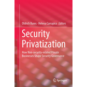 Security Privatization - How Non-security-related Private Businesses Shape Security Governance