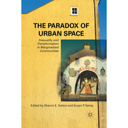 The Paradox of Urban Space - Inequality and Transformation in Marginalized Communities