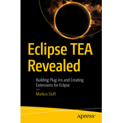 Eclipse TEA Revealed - Building Plug-ins and Creating Extensions for Eclipse