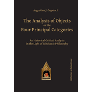 The Analysis of Objects or the Four Principal Categories - An Historical-Critical Analysis in the Light of Scholastic Philosophy