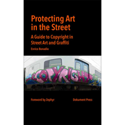 Protecting Art in the Street - A Guide to Copyright in Street Art and Graffiti