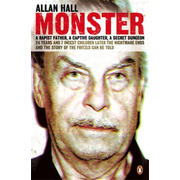 Monster - An Austrian Nightmare. Fritzl and his 24 Year Reign of Terror