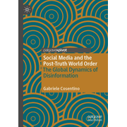 Social Media and the Post-Truth World Order - The Global Dynamics of Disinformation