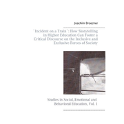 `Incident on a Train´: How Storytelling in Higher Education Can Foster a Critical Discourse on the Inclusive and Exclusive Forces of Society - Studies in Social, Emotional and Behavioral Education, Vol. 1