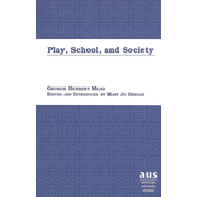 Play, School, and Society - Edited and Introduced by Mary Jo Deegan