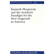 Kenneth Macgowan and the Aesthetic Paradigm for the New Stagecraft in America