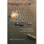 Shifting Tides in Global Higher Education - Agency, Autonomy, and Governance in the Global Network- With a Foreword by Stanley Ikenberry