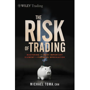 The Risk of Trading - Mastering the Most Important Element in Financial Speculation