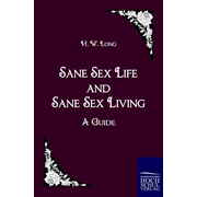 Sane Sex Life and Sane Sex Living - A Guide