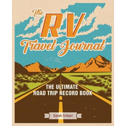 The RV Travel Journal: The Ultimate Road Trip Record Book
