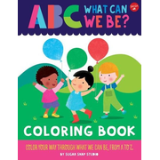 ABC for Me: ABC What Can We Be? Coloring Book: Color Your Way Through What We Can Be, from A to Z