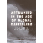 Artmaking in the Age of Global Capitalism