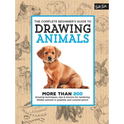 The Complete Beginner's Guide to Drawing Animals: More Than 200 Drawing Techniques, Tips & Lessons for Rendering Lifelike Animals in Graphite and Colo