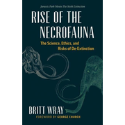 Rise of the Necrofauna: The Science, Ethics, and Risks of De-Extinction