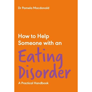 How to Help Someone with an Eating Disorder: A Practical Handbook