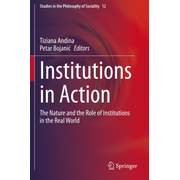 Institutions in Action - The Nature and the Role of Institutions in the Real World