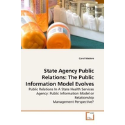 State Agency Public Relations: The Public Information Model Evolves - Public Relations In A State Health Services Agency: Public Information Model or Relationship Management Perspective?