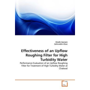Effectiveness of an Upflow Roughing Filter for High Turbidity Water - Performance Evaluation of an Upflow Roughing Filter for Treatment of High Turbidity Water at Chakwal