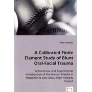A Calibrated Finite Element Study of Blunt Oral-Facial Trauma - A Numerical and Experimental Investigation of the Human Maxilla in Response to Low-Mass, High-Velocity Impact