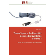 Times Square, le dispositif des media buildings Volume I - étude de la construction d un dispositif
