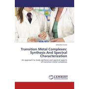 Transition Metal Complexes: Synthesis And Spectral Characterization - An approach to study synthesis and spectral aspects of transition metal complexes