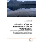 Estimation of System Parameters in Ground Water Systems - Application of Optimization Techniques to Estimate Flow and Solute Transport Parameters in Groundwater Systems