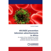 HIV/AIDS prevention television advertisements in Africa - An analysis of how Zimbabwean women negotiate the meaning of HIV/AIDS prevention television advertisements