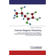 Concise Organic Chemistry - Aromatic and Carbonyl Reactions, Oxidation-Reduction Reactions,Biomolecules,Natural Product and Heterocyclic Compounds