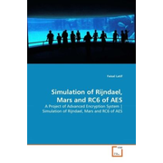 Simulation of Rijndael, Mars and RC6 of AES - A Project of Advanced Encryption System Simulation of Rijndael, Mars and RC6 of AES