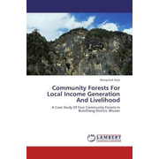 Community Forests For Local Income Generation And Livelihood - A Case Study Of Four Community Forests In Bumthang District, Bhutan