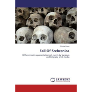 Fall Of Srebrenica - Differences in representations of events by Sarajevo and Belgrade print media