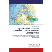 Depositional & Tectonic Control of Clastic Reservoir Developments - Investigating influence of syn-sedimentary structures on the pattern of deposition from 3D Seismic and Well Logs data