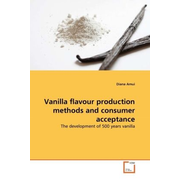 Vanilla flavour production methods and consumer acceptance - The development of 500 years vanilla