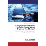 Investment Companies Portfolio Choice: What Dictates The Choice? - A Survey Of Factors Influencing Investment Companies Portfolio Choice