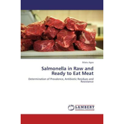 Salmonella in Raw and Ready to Eat Meat - Determination of Prevalence, Antibiotic Residues and Resistance