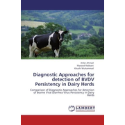 Diagnostic Approaches for detection of BVDV Persistency in Dairy Herds - Comparison of Diagnostic Approaches for detection of Bovine Viral Diarrhea Virus Persistency in Dairy Herds