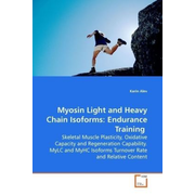 Myosin Light and Heavy Chain Isoforms:  Endurance Training - Skeletal Muscle Plasticity, Oxidative Capacity and  Regeneration Capability. MyLC and MyHC Isoforms  Turnover Rate and Relative Content