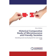 Historical Comparative Study of Microinsurance and Friendly Societies - Extending social security beyond the reach of the state