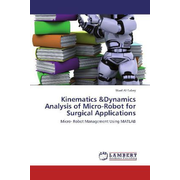 Kinematics &Dynamics Analysis of Micro-Robot for Surgical Applications - Micro- Robot Management Using MATLAB