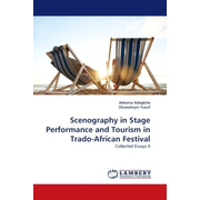 Scenography in Stage Performance and Tourism in Trado-African Festival - Collected Essays II