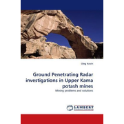 Ground Penetrating Radar investigations in Upper Kama potash mines - Mining problems and solutions