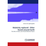 Relativity replaced - Ether found around Earth - The ether of Stokes rules Pseudo-Relativistic Physics