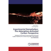 Experimental Remediation: The Adsorption-Activated Carbon Perspective - Multiple Performance Assessment of Activated Carbon for Effluents Containing Color, Toxic Metals and Herbicides