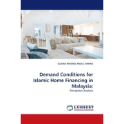 Demand Conditions for Islamic Home Financing in Malaysia: - Perception Analysis