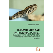 HUMAN RIGHTS AND PATRIMONIAL POLITICS - CHALLENGES TO THE SOCIAL AND LEGAL ENFORCEMENT OF HUMAN RIGHTS IN UGANDA